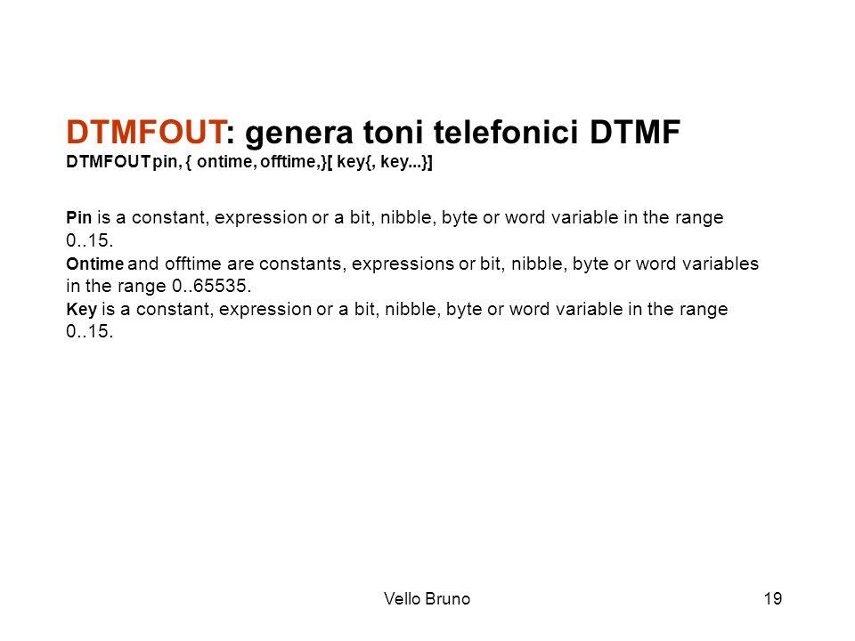 DTMFOUT: genera toni telefonici DTMF DTMFOUT pin, { ontime, offtime,}[ key{, key...}]